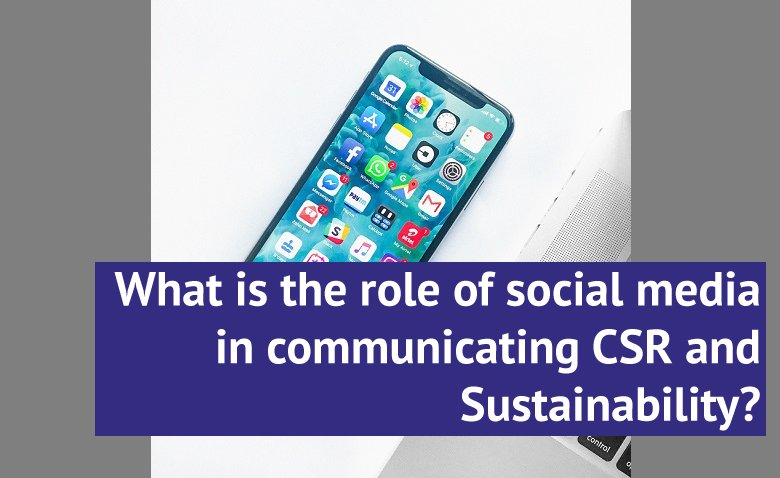 What is the role of social media in communicating CSR and Sustainability?