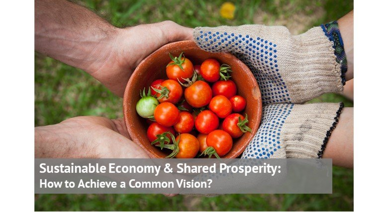 Sustainable Economy & Shared Prosperity: How to Achieve a Common Vision?