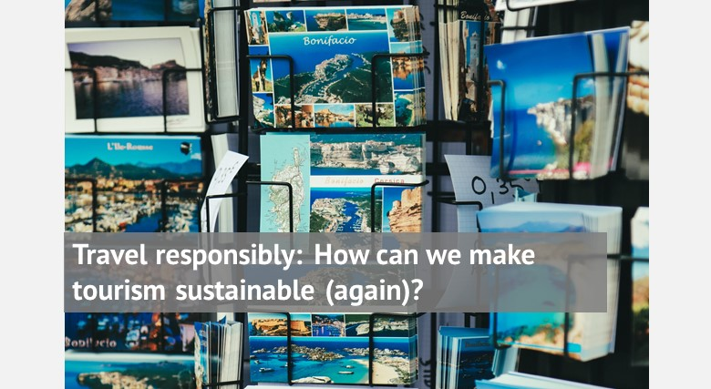 Travel responsibly: How can we make tourism sustainable (again)?