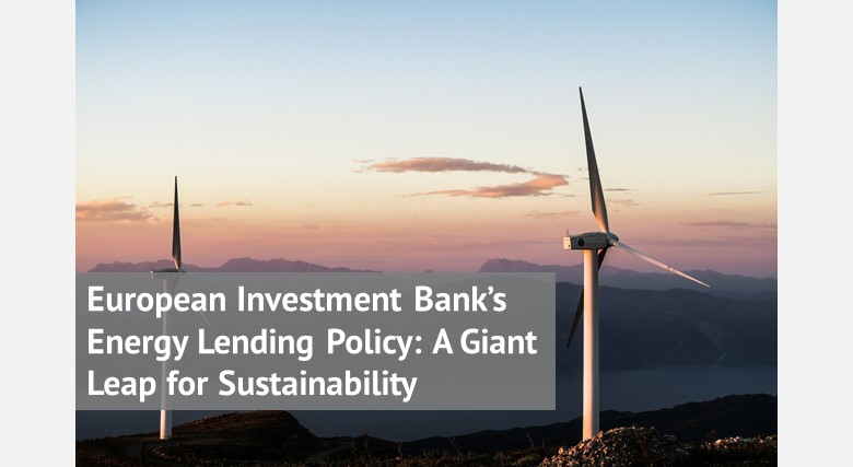 European Investment Bank's Energy Lending Policy: A Giant Leap for Sustainability