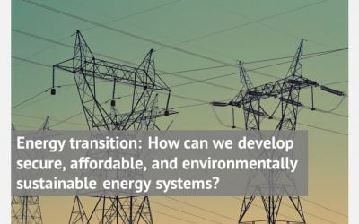 Energy transition: How can we develop secure, affordable, and environmentally sustainable energy systems?