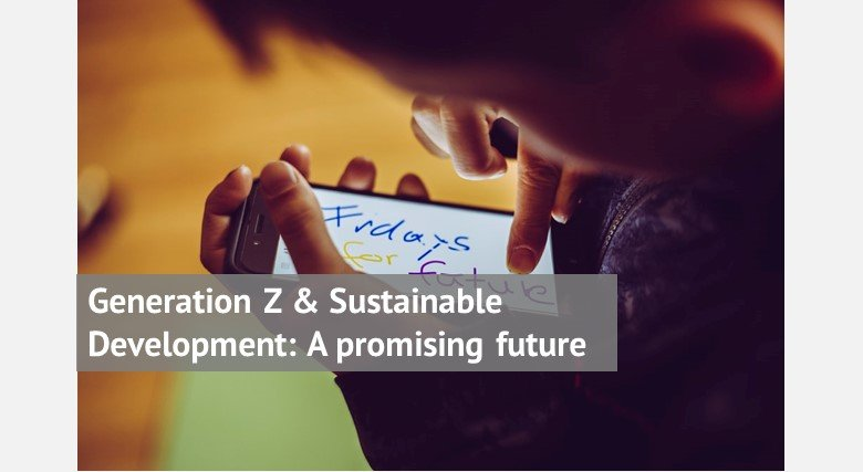 Generation Z & Sustainable Development: A promising future
